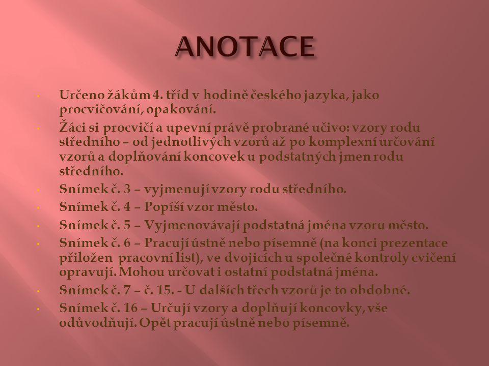 ANOTACE Určeno žákům 4. tříd v hodině českého jazyka, jako procvičování, opakování.