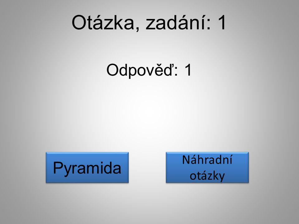 Otázka, zadání: 1 Odpověď: 1 Pyramida Náhradní otázky