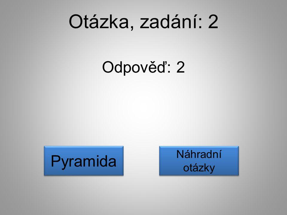 Otázka, zadání: 2 Odpověď: 2 Pyramida Náhradní otázky