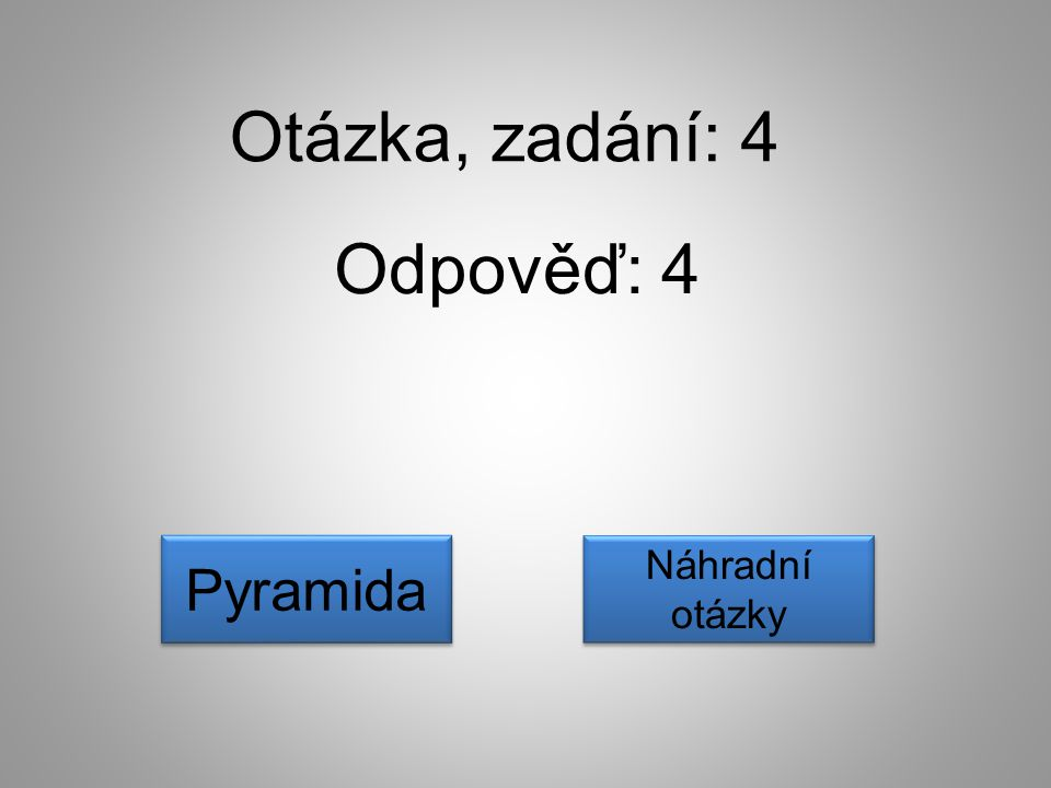 Otázka, zadání: 4 Odpověď: 4 Pyramida Náhradní otázky