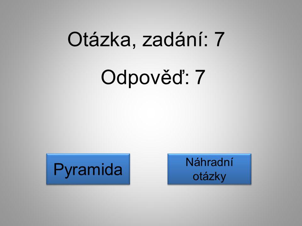 Otázka, zadání: 7 Odpověď: 7 Pyramida Náhradní otázky