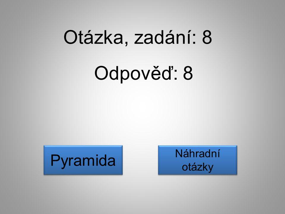 Otázka, zadání: 8 Odpověď: 8 Pyramida Náhradní otázky
