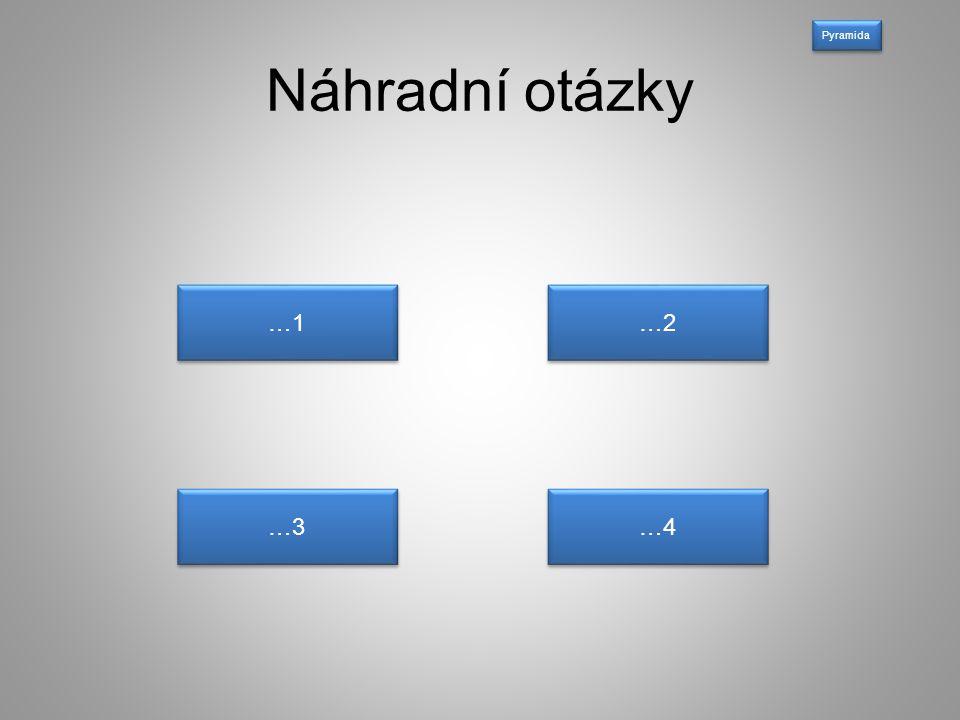 Pyramida Náhradní otázky …1 …2 …3 …4
