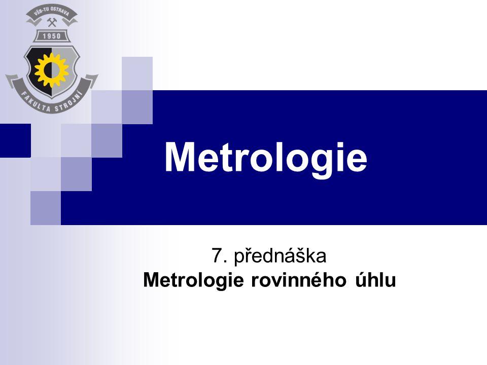 7. přednáška Metrologie rovinného úhlu