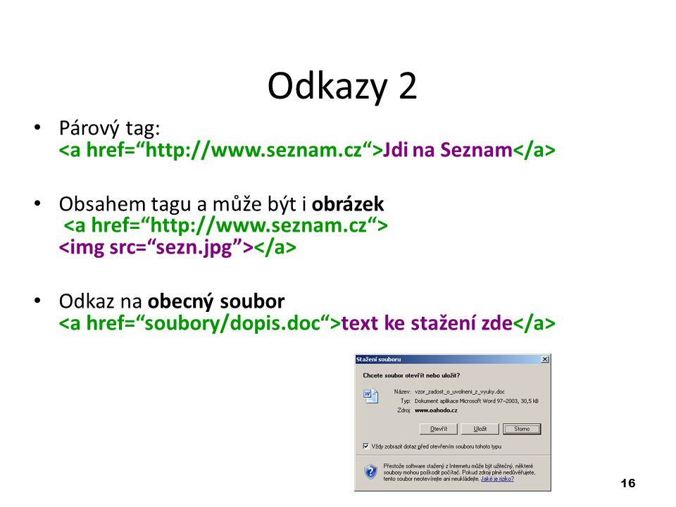 Odkazy 2 Párový tag: <a href= http://www.seznam.cz >Jdi na Seznam</a>