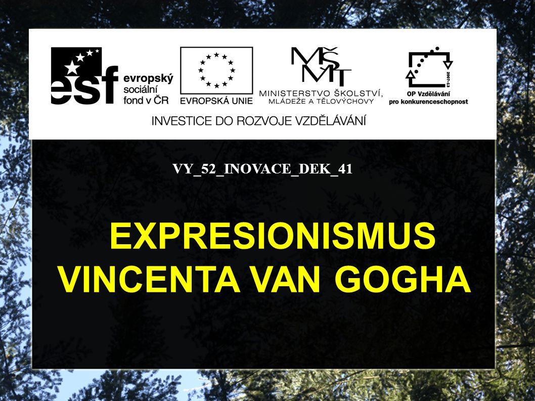 VY_52_INOVACE_DEK_41 EXPRESIONISMUS VINCENTA VAN GOGHA