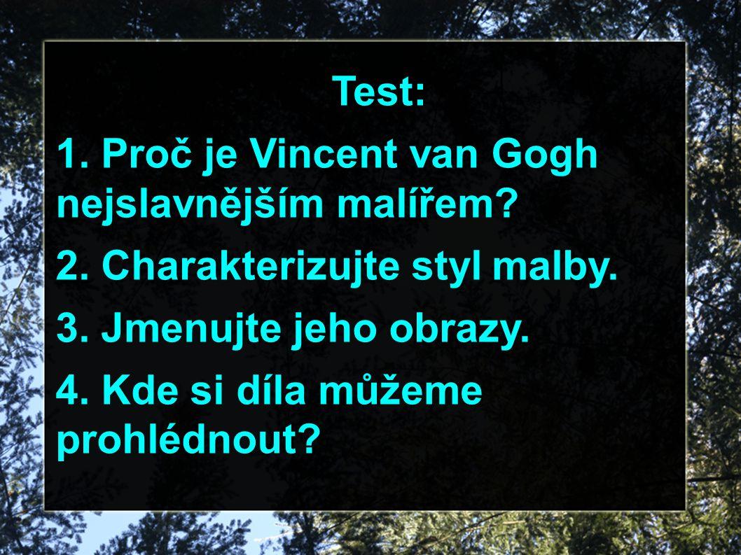 Test: 1. Proč je Vincent van Gogh nejslavnějším malířem 2. Charakterizujte styl malby. 3. Jmenujte jeho obrazy.