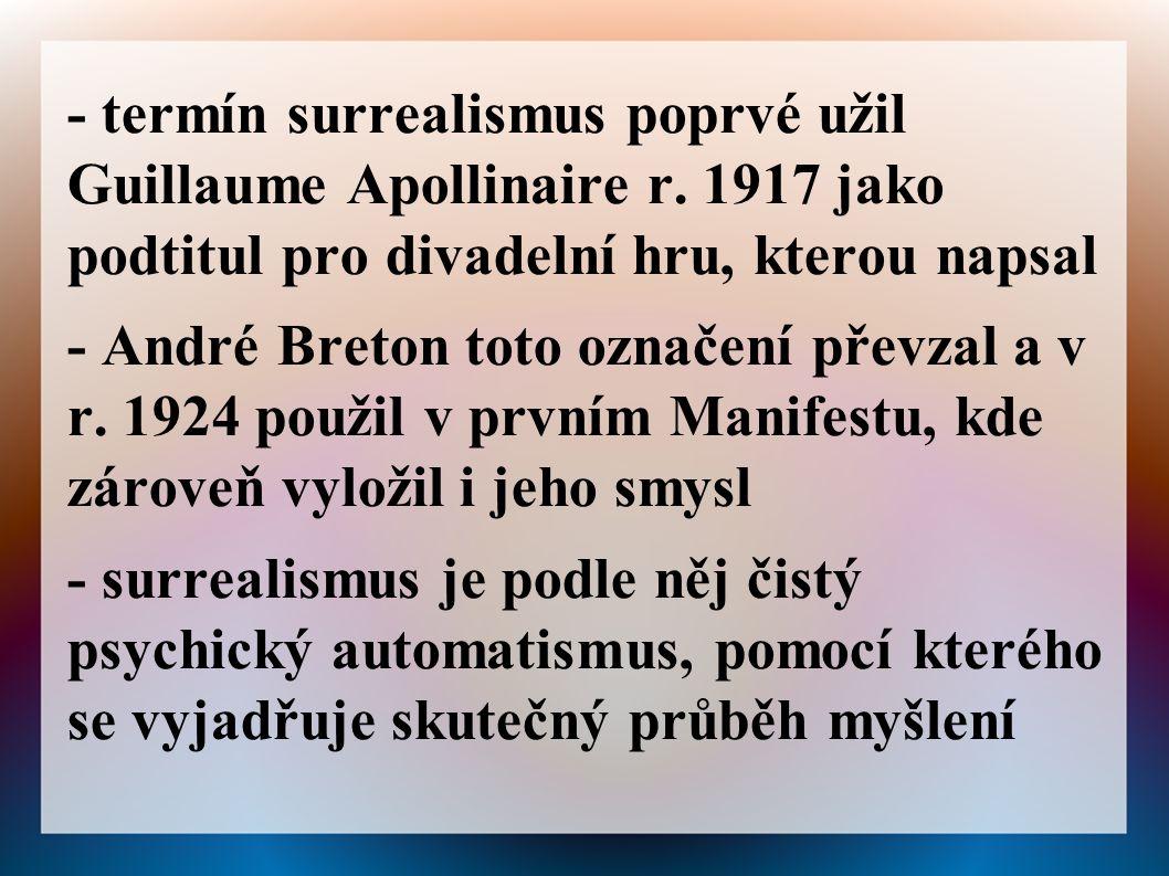 - termín surrealismus poprvé užil Guillaume Apollinaire r