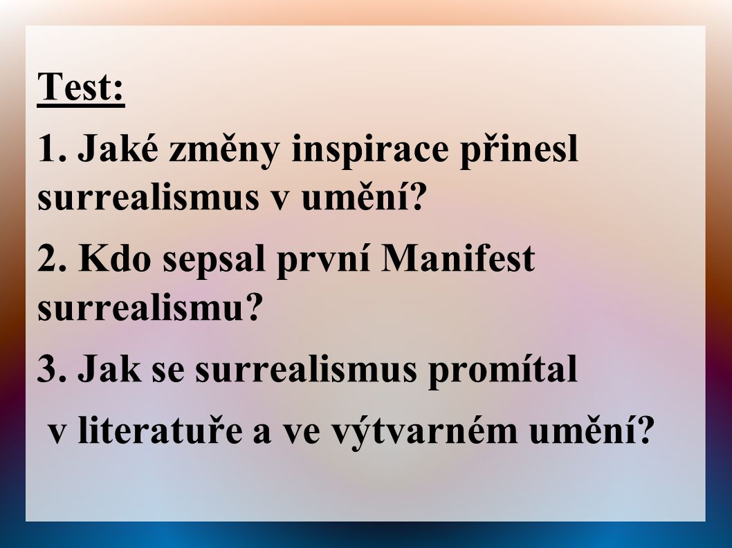 Test: 1. Jaké změny inspirace přinesl surrealismus v umění 2. Kdo sepsal první Manifest surrealismu