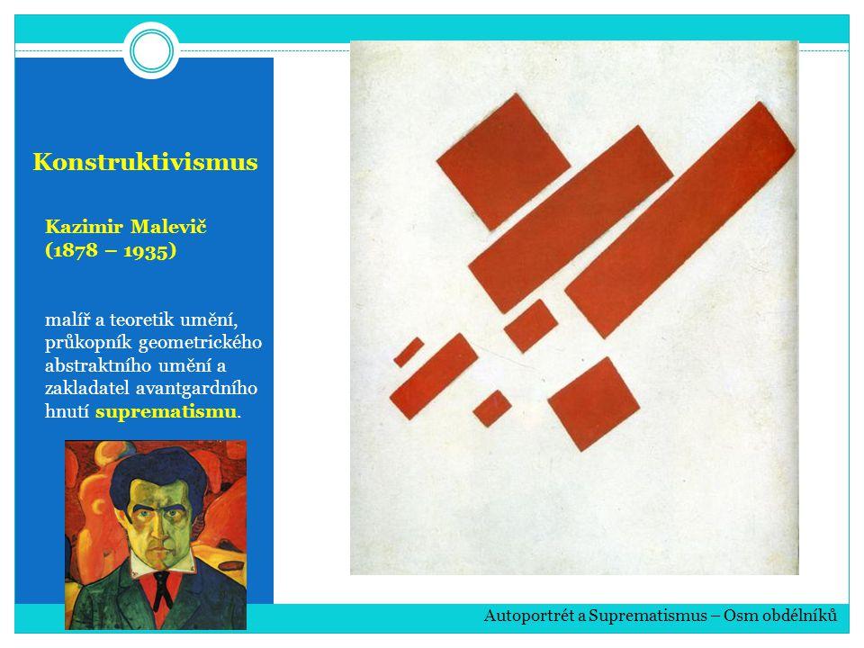 Konstruktivismus Kazimir Malevič (1878 – 1935)