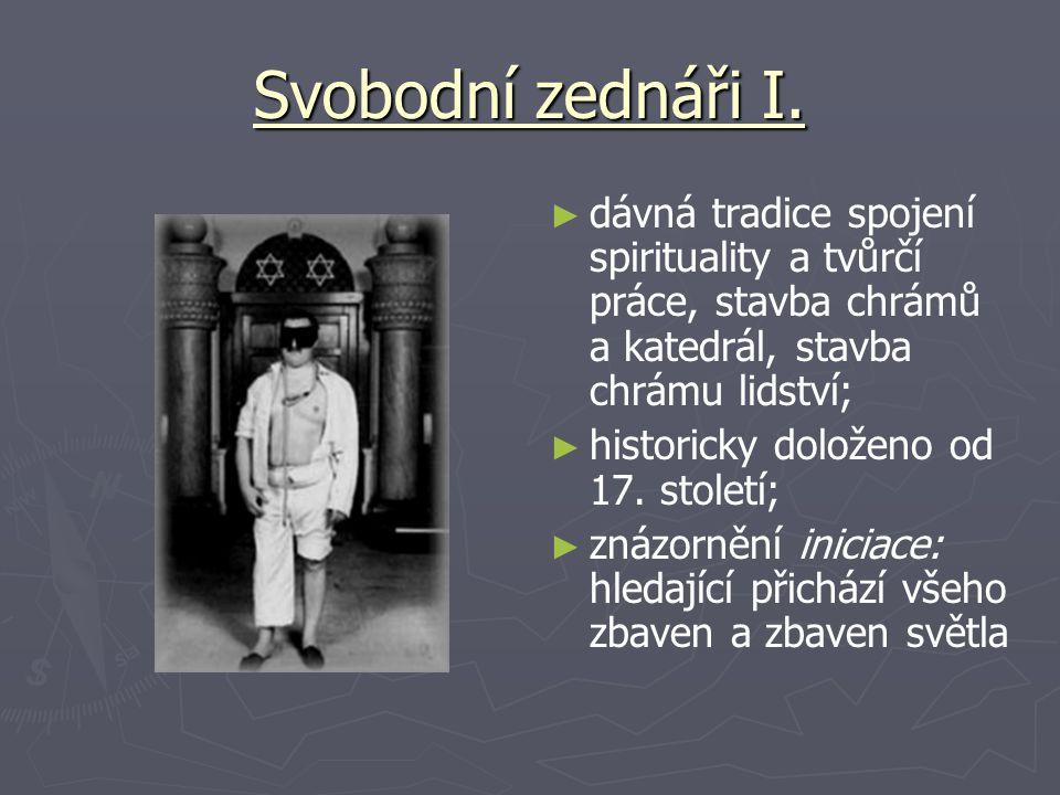 Svobodní zednáři I. dávná tradice spojení spirituality a tvůrčí práce, stavba chrámů a katedrál, stavba chrámu lidství;