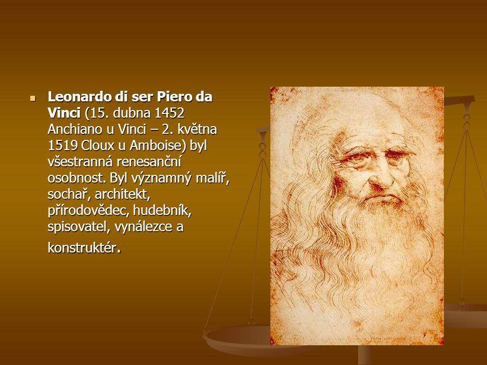 Leonardo di ser Piero da Vinci (15. dubna 1452 Anchiano u Vinci – 2