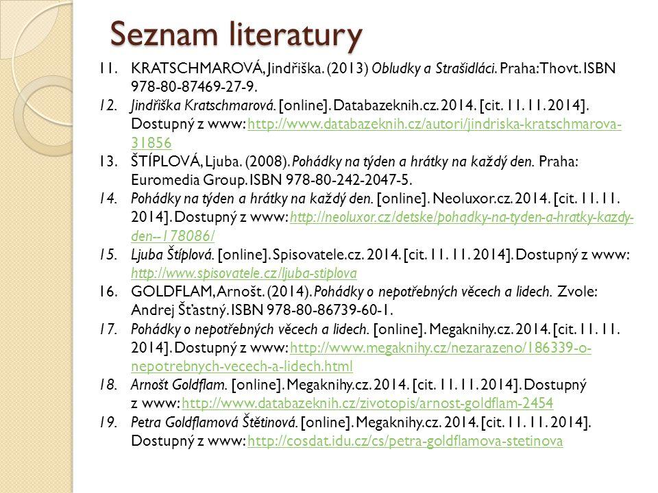 Seznam literatury KRATSCHMAROVÁ, Jindřiška. (2013) Obludky a Strašidláci. Praha: Thovt. ISBN 978-80-87469-27-9.