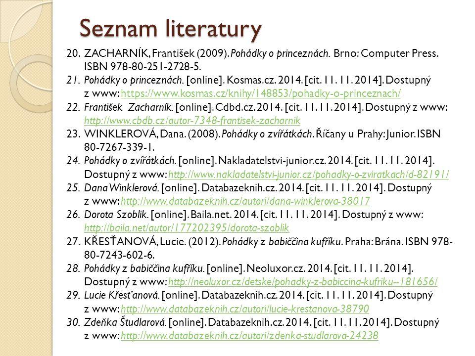 Seznam literatury ZACHARNÍK, František (2009). Pohádky o princeznách. Brno: Computer Press. ISBN 978-80-251-2728-5.