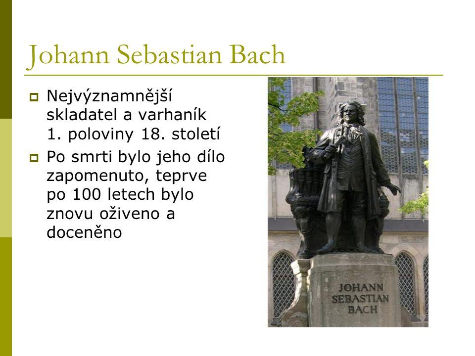 Johann Sebastian Bach Nejvýznamnější skladatel a varhaník 1. poloviny 18. století.