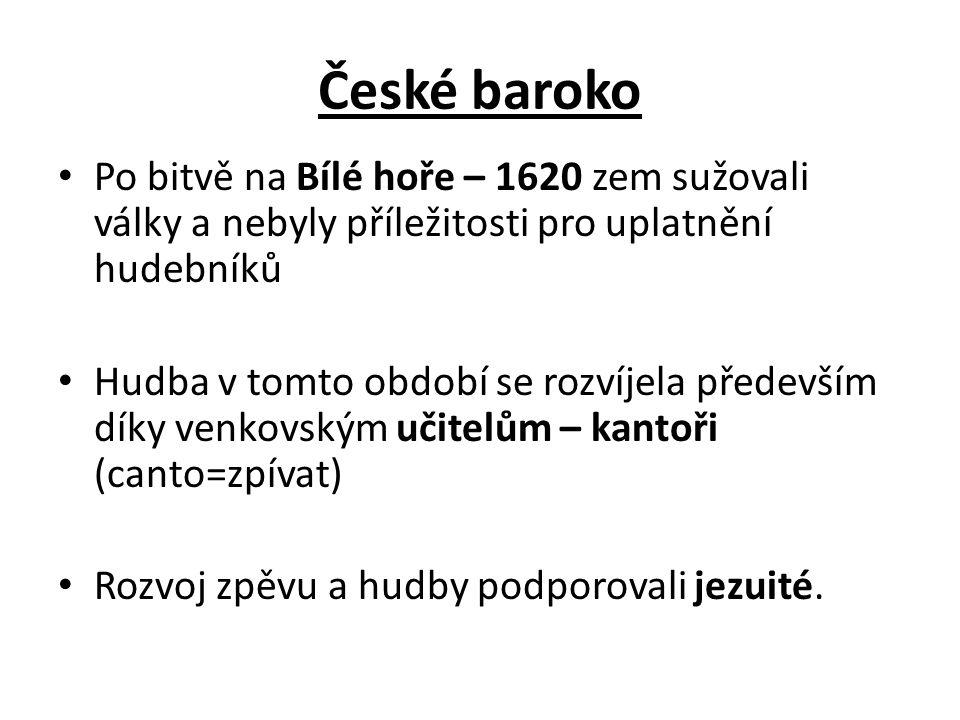 České baroko Po bitvě na Bílé hoře – 1620 zem sužovali války a nebyly příležitosti pro uplatnění hudebníků.