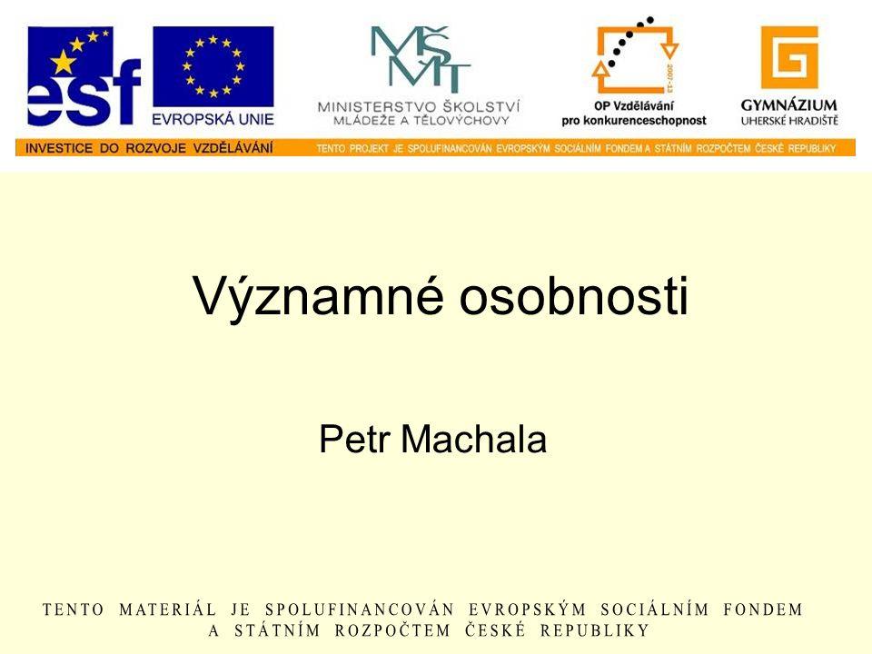 Významné osobnosti Petr Machala