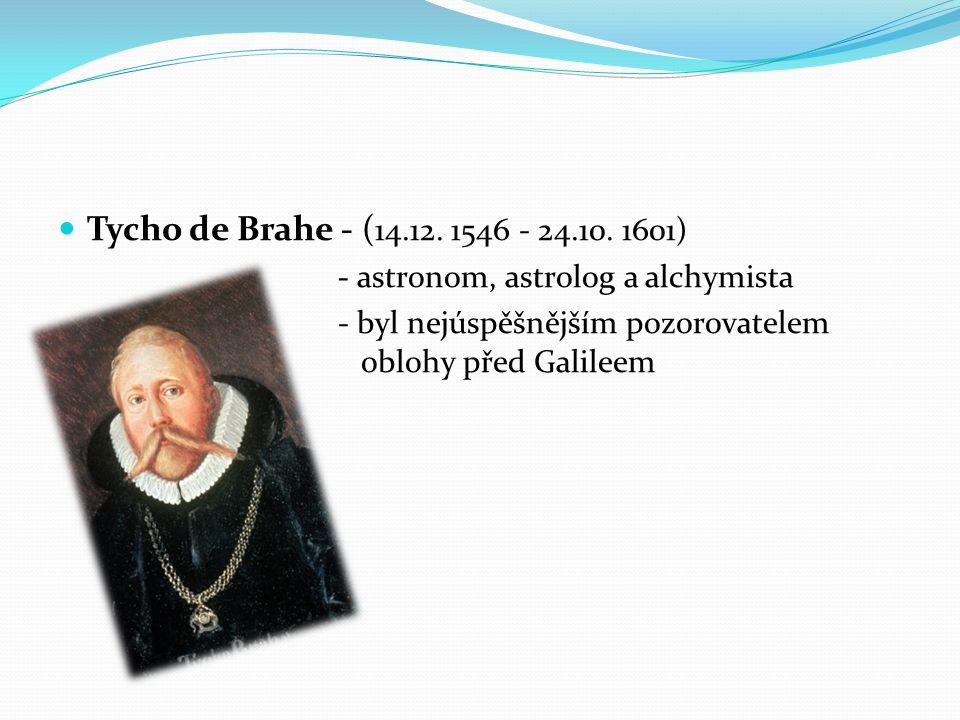 Tycho de Brahe - (14.12. 1546 - 24.10. 1601) - astronom, astrolog a alchymista.