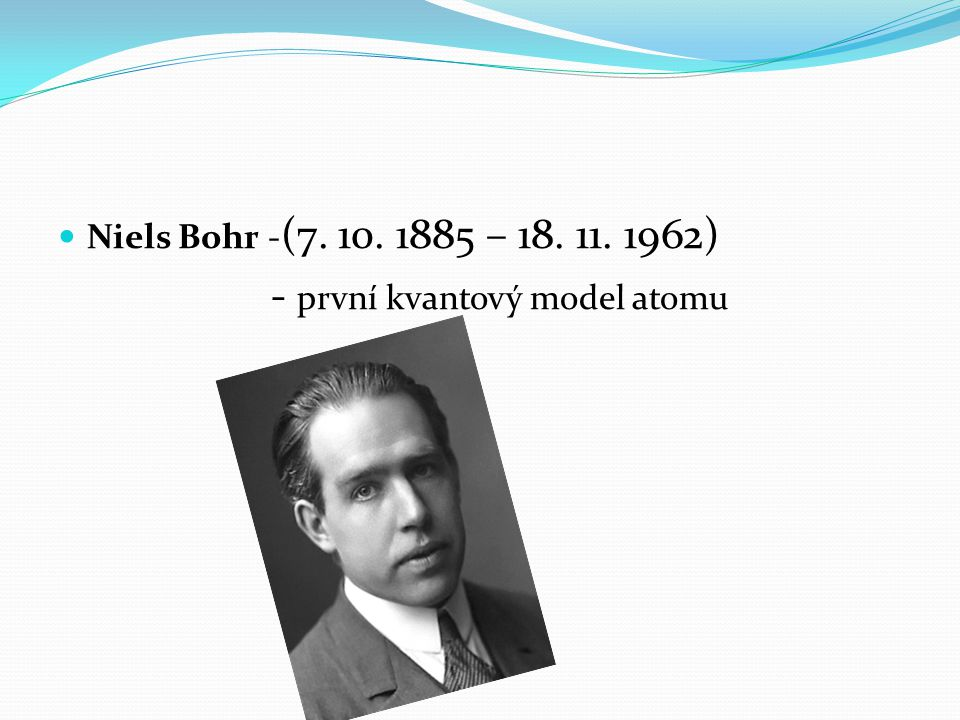 - první kvantový model atomu