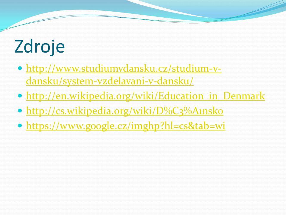 Zdroje http://www.studiumvdansku.cz/studium-v-dansku/system-vzdelavani-v-dansku/ http://en.wikipedia.org/wiki/Education_in_Denmark.