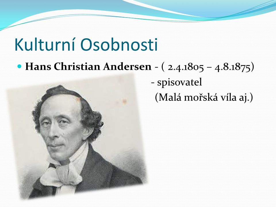 Kulturní Osobnosti Hans Christian Andersen - ( 2.4.1805 – 4.8.1875)