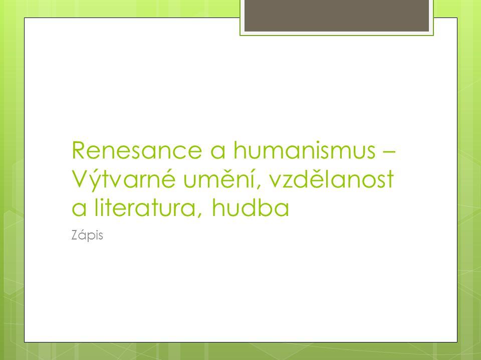 Renesance a humanismus – Výtvarné umění, vzdělanost a literatura, hudba