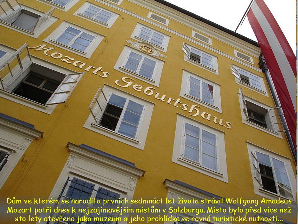 Dům ve kterém se narodil a prvních sedmnáct let života strávil Wolfgang Amadeus Mozart patří dnes k nejzajímavějším místům v Salzburgu.