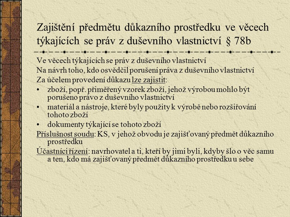Zajištění předmětu důkazního prostředku ve věcech týkajících se práv z duševního vlastnictví § 78b