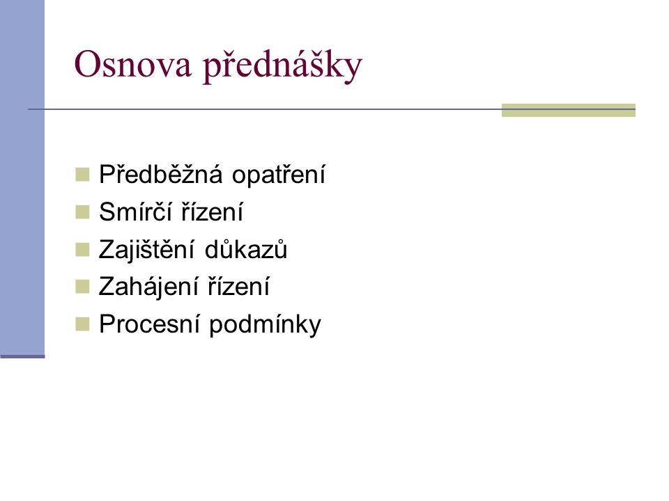 Osnova přednášky Předběžná opatření Smírčí řízení Zajištění důkazů