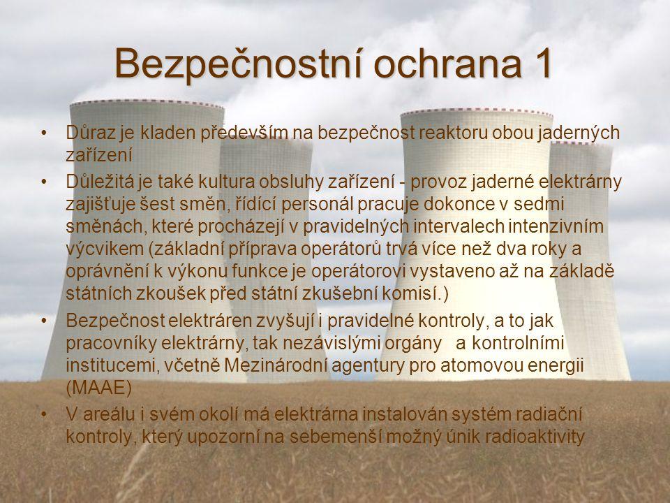 Bezpečnostní ochrana 1 Důraz je kladen především na bezpečnost reaktoru obou jaderných zařízení.
