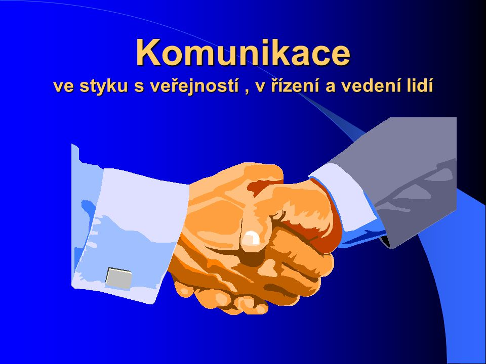 Komunikace ve styku s veřejností , v řízení a vedení lidí