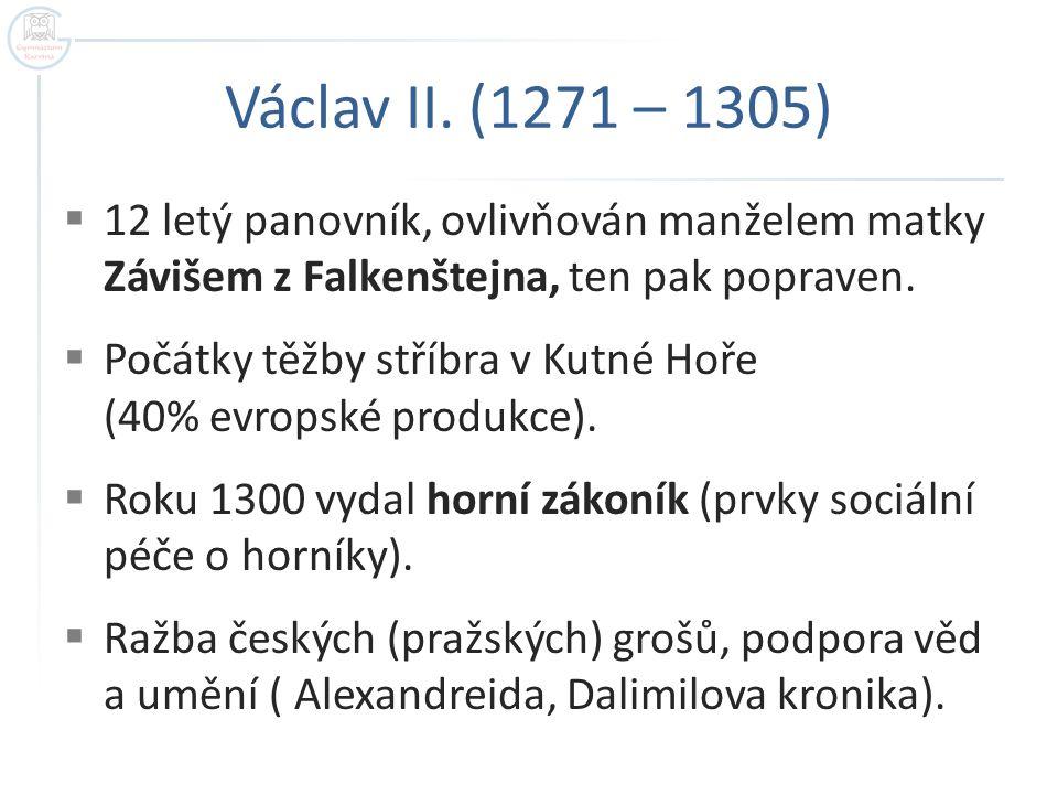 Václav II. (1271 – 1305) 12 letý panovník, ovlivňován manželem matky Závišem z Falkenštejna, ten pak popraven.