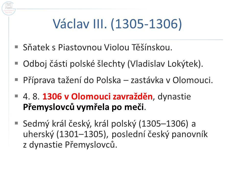 Václav III. (1305-1306) Sňatek s Piastovnou Violou Těšínskou.