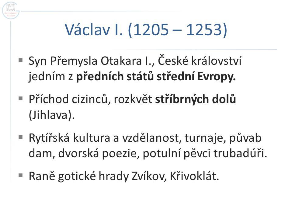 Václav I. (1205 – 1253) Syn Přemysla Otakara I., České království jedním z předních států střední Evropy.