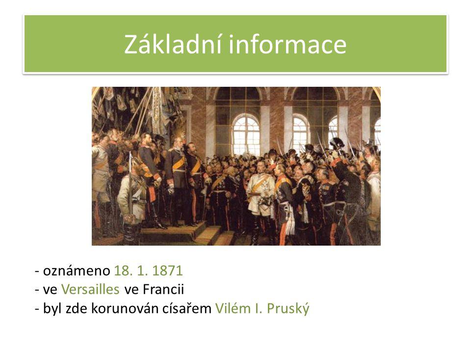 Základní informace - oznámeno 18. 1. 1871 - ve Versailles ve Francii