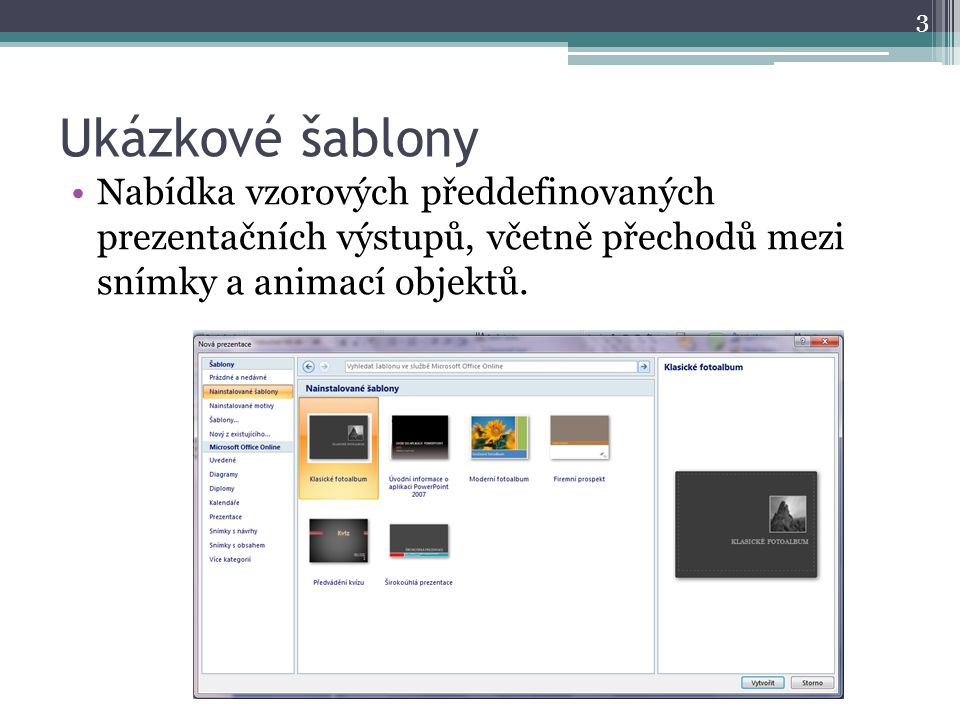 Ukázkové šablony Nabídka vzorových předdefinovaných prezentačních výstupů, včetně přechodů mezi snímky a animací objektů.
