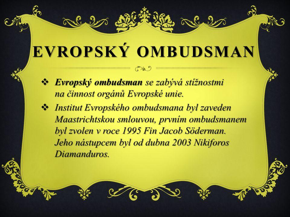 Evropský ombudsman Evropský ombudsman se zabývá stížnostmi na činnost orgánů Evropské unie.