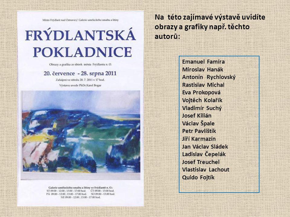 Na této zajímavé výstavě uvidíte obrazy a grafiky např. těchto autorů: