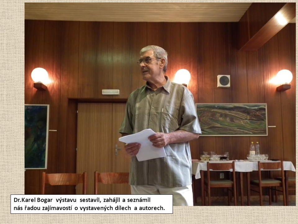 Dr.Karel Bogar výstavu sestavil, zahájil a seznámil