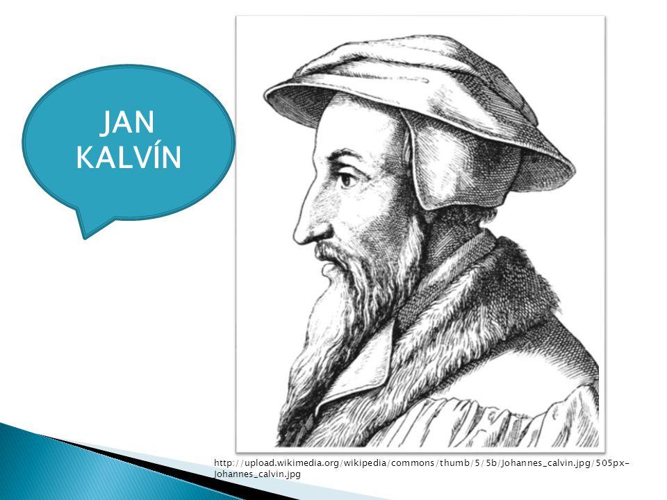 JAN KALVÍN http://upload.wikimedia.org/wikipedia/commons/thumb/5/5b/Johannes_calvin.jpg/505px-Johannes_calvin.jpg.