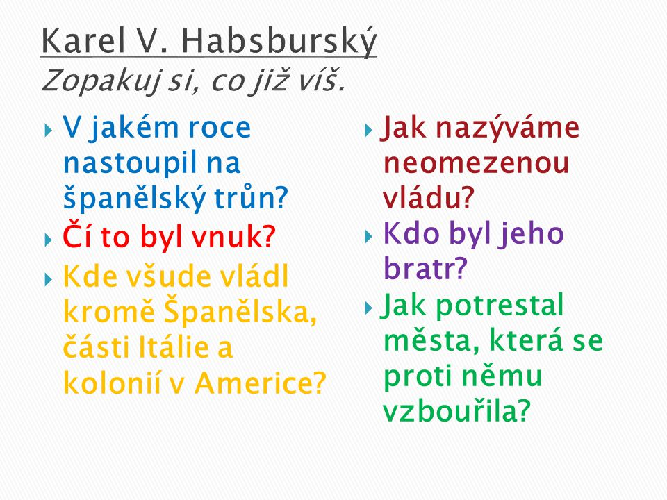 Karel V. Habsburský Zopakuj si, co již víš.