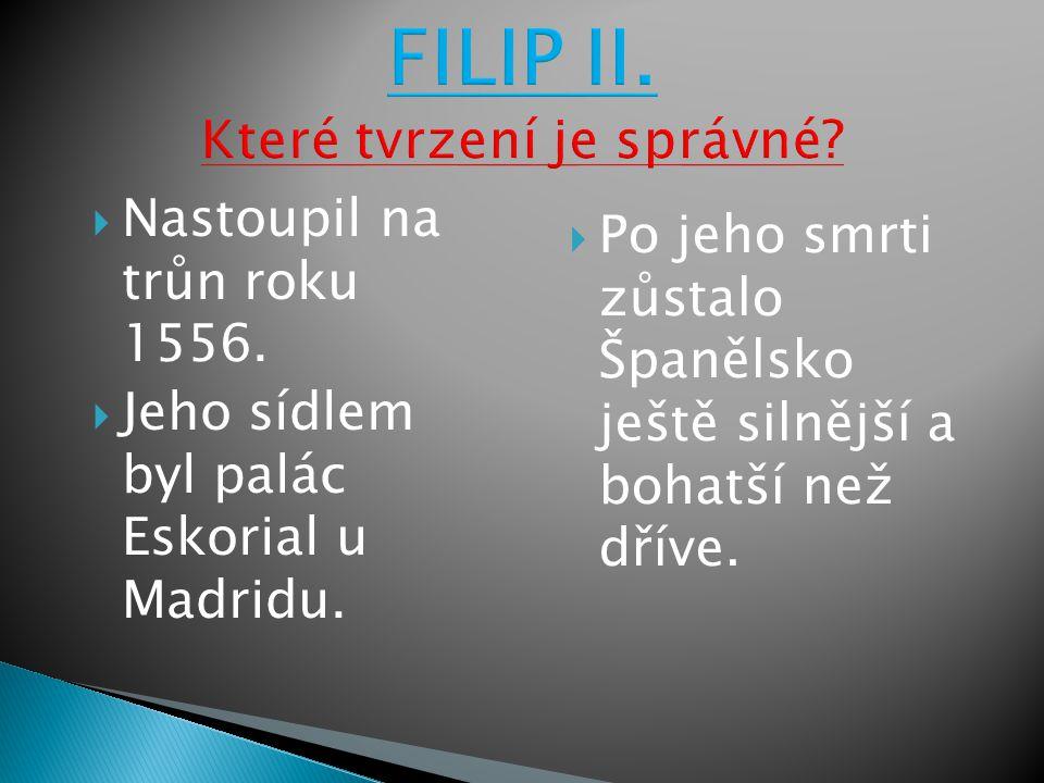 FILIP II. Které tvrzení je správné