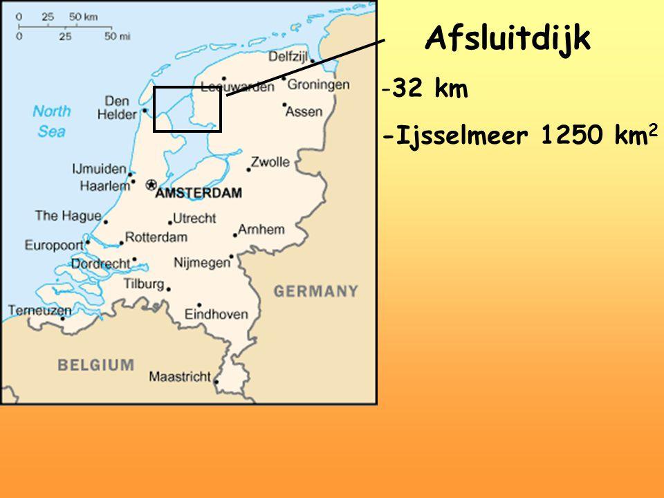 Afsluitdijk 32 km -Ijsselmeer 1250 km2