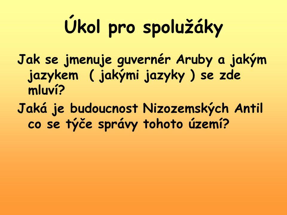 Úkol pro spolužáky Jak se jmenuje guvernér Aruby a jakým jazykem ( jakými jazyky ) se zde mluví