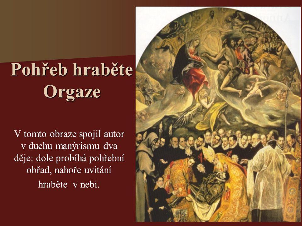Pohřeb hraběte Orgaze V tomto obraze spojil autor v duchu manýrismu dva děje: dole probíhá pohřební obřad, nahoře uvítání.