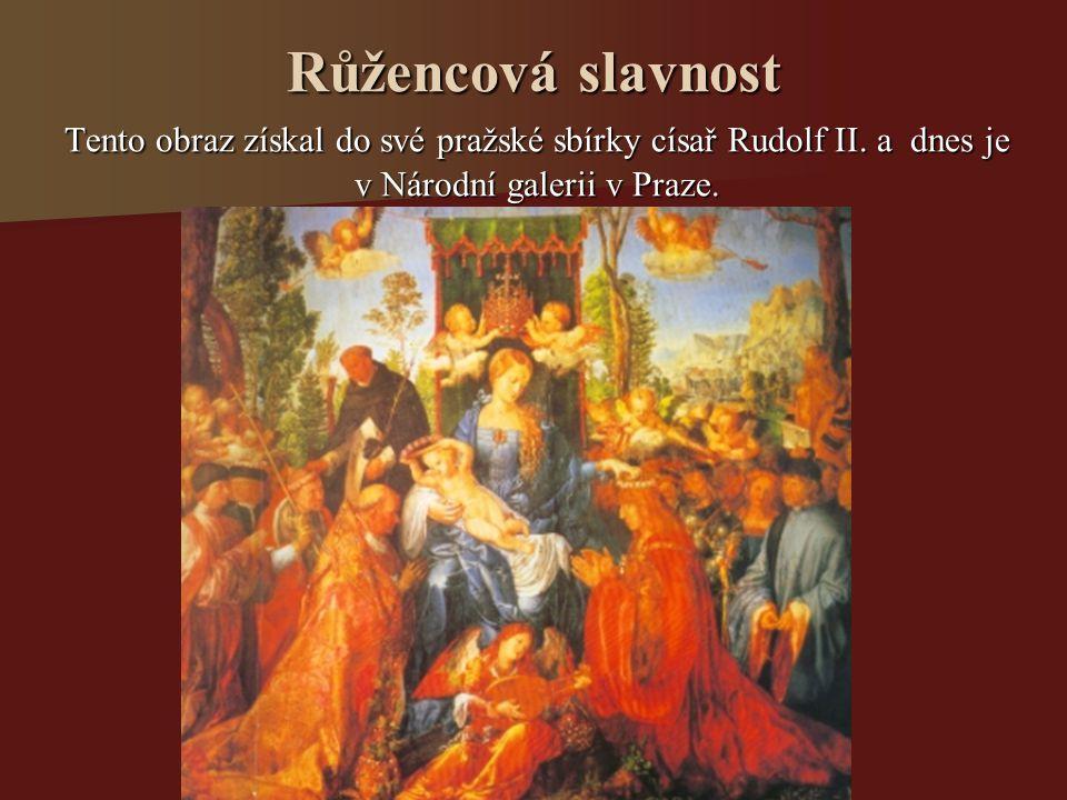 Růžencová slavnost Tento obraz získal do své pražské sbírky císař Rudolf II.