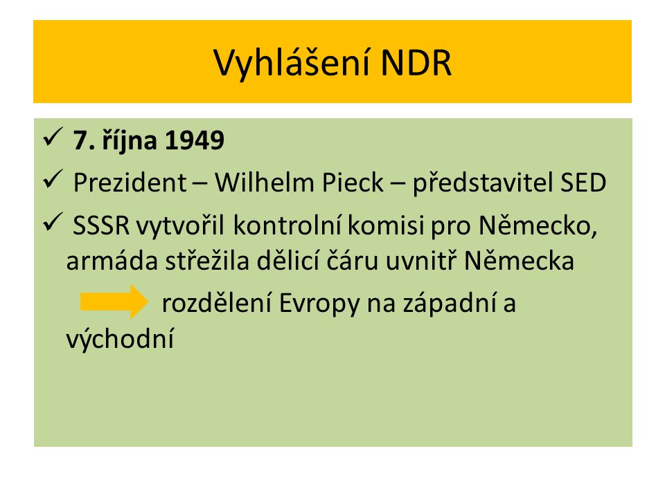 Vyhlášení NDR 7. října 1949. Prezident – Wilhelm Pieck – představitel SED.