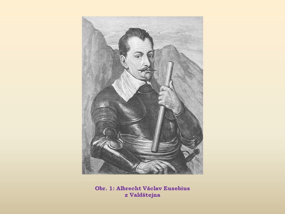 Obr. 1: Albrecht Václav Eusebius z Valdštejna