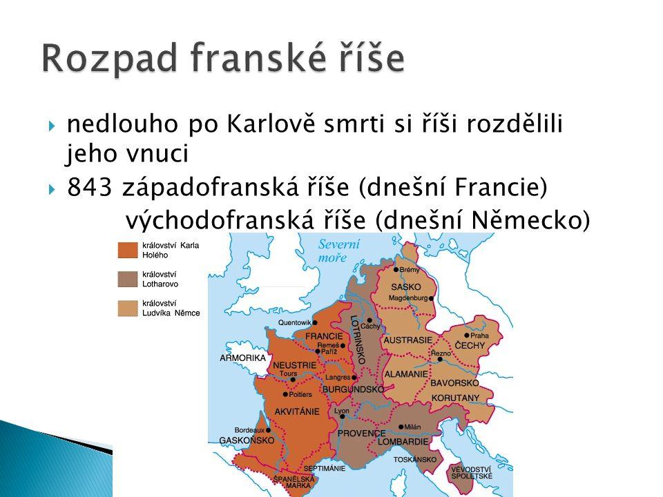 Rozpad franské říše nedlouho po Karlově smrti si říši rozdělili jeho vnuci. 843 západofranská říše (dnešní Francie)