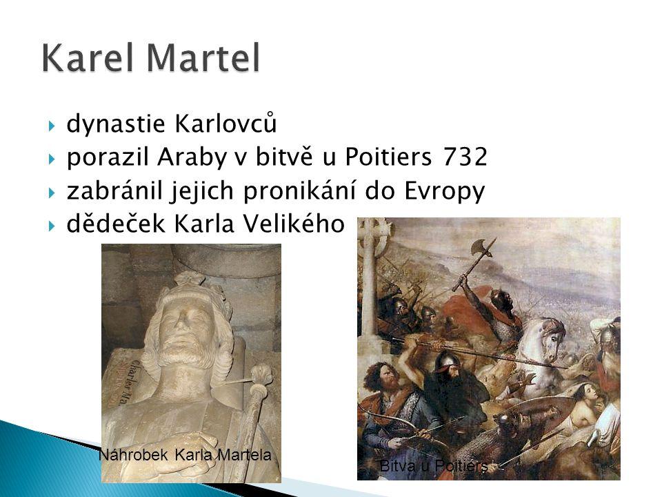 Karel Martel dynastie Karlovců porazil Araby v bitvě u Poitiers 732